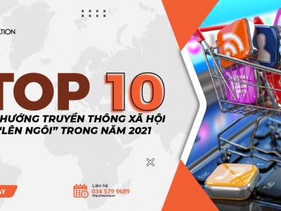 """10 XU HƯỚNG TRUYỀN THÔNG XÃ HỘI """"LÊN NGÔI"""" TRONG NĂM 2021"""