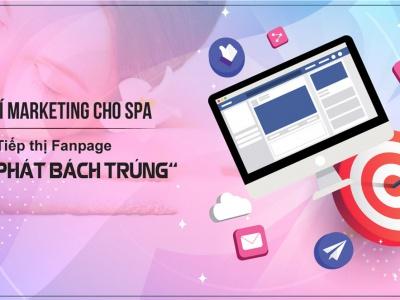 """Bật mí Marketing Spa: Tiếp thị Fanpage """"bách phát bách trúng"""""""