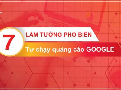 7 lầm tưởng khi tự chạy quảng cáo Google Ads