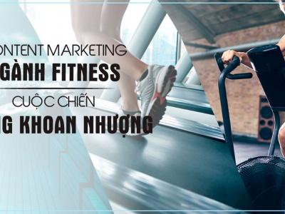 Content Marketing ngành Fitness: Cuộc chiến không khoan nhượng