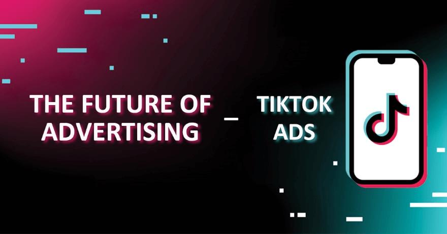 Quảng cáo trên TikTok là một xu hướng marketing đầy tiềm năng mới